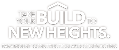 Take your build to new heights with Paramount Construction and Contracting